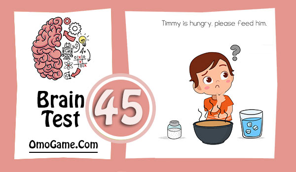 Brain Test Level 45 Timmy is hungry, please feed him