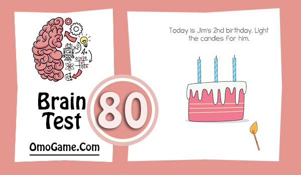 Brain Test Level 80 Today is Jim's 2nd birthday. Light the candles for him