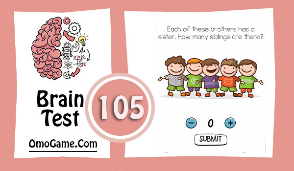 Brain Test Level 105 Each of these brothers has a sister. How many siblings are there