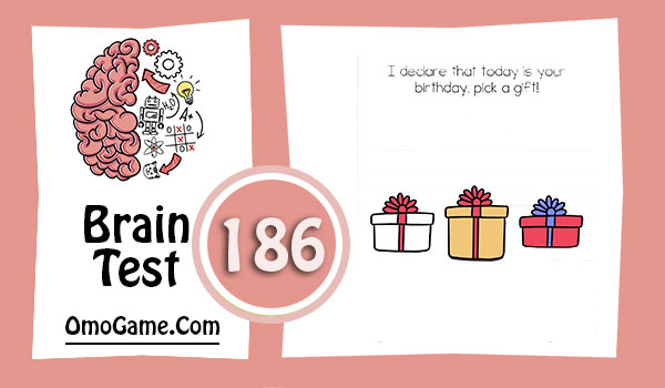 Brain Test Level 186 I declare that today is your birthday, pick a gift