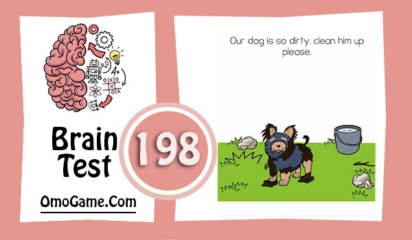 Brain Test Level 198 Our dog is so dirty, clean him up please