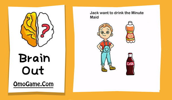 Brain Out Level 106 Jack want to drink the Minute Maid